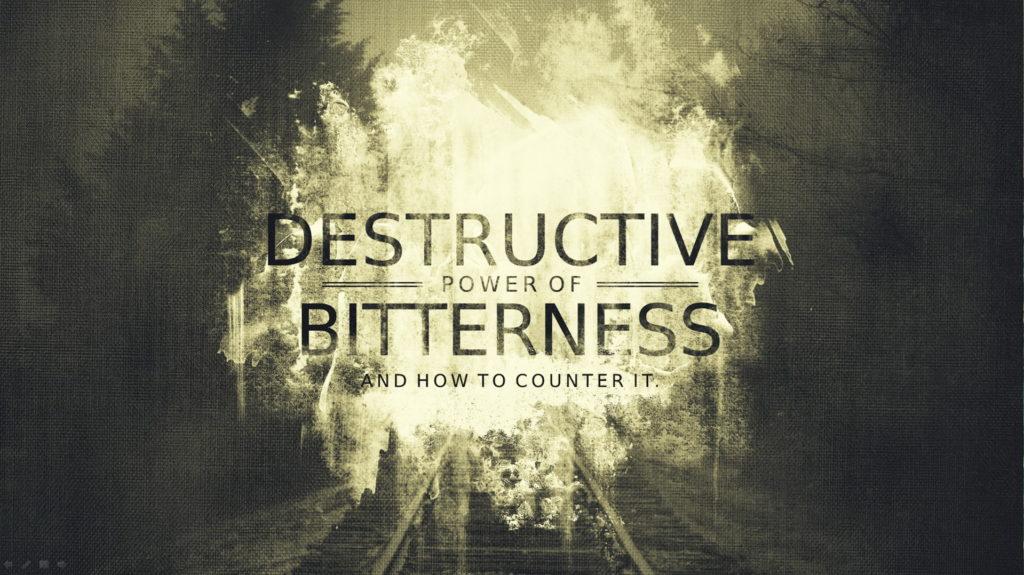 The destructive power of bitterness